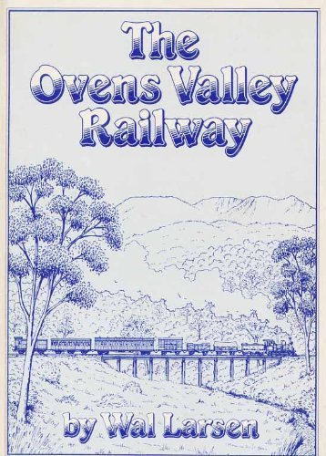 9780959675108: The Ovens Valley Railway: The story of its inception, building, and running