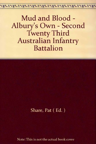 9780959686715: Mud and Blood - Albury's Own - Second Twenty Third Australian Infantry Battalion