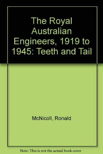 9780959687101: The Royal Australian Engineers, 1919 to 1945: Teeth and Tail
