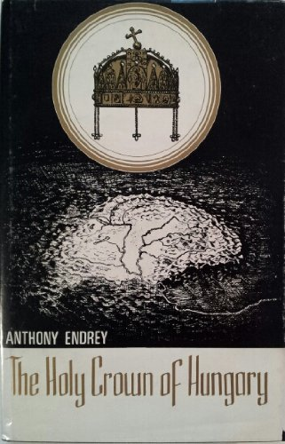 The Holy Crown of Hungary: Anthony Endrey