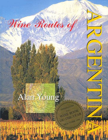 Wine Routes of Argentina (0959698329) by Alan Young