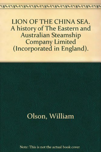 9780959729108: Lion of the China Sea: A history of the Eastern and Australian Steamship Company Limited