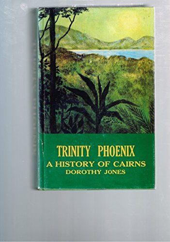 Trinity Phoenix. A History of Cairns.: Jones, Dorothy.