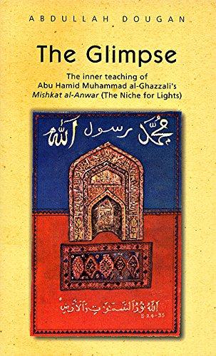 The Glimpse: The Inner teaching of Abu Hamid Muhammad al-Ghazzali's Mishkat al-Anwar: Abdullah...