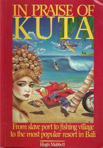 9780959780604: In praise of Kuta: From slave port to fishing village to the most popular resort in Bali