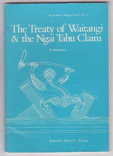 9780959788709: The Treaty of Waitangi & the Ngai Tahu claim: A summary (Ka roimata whenua series)