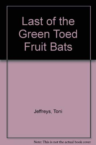 Last of the Green Toed Fruit Bats: Jeffreys, Toni
