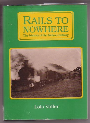 9780959797411: Rails to nowhere: The history of the Nelson railway