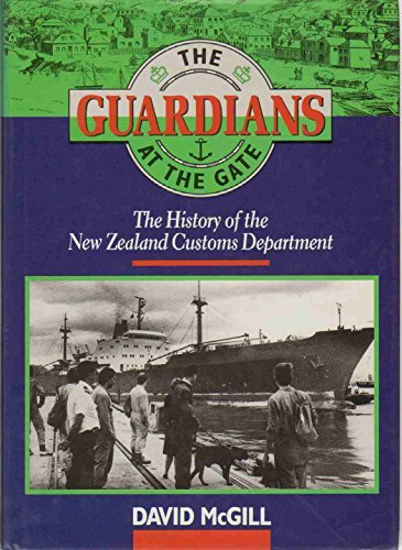 9780959797909: The guardians at the gate: The history of the New Zealand  Customs Department - AbeBooks - McGill, David: 0959797904