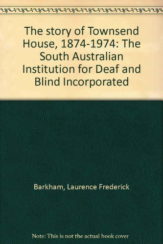 9780959836301: The story of Townsend House, 1874-1974: The South Australian Institution for Deaf and Blind Incorporated