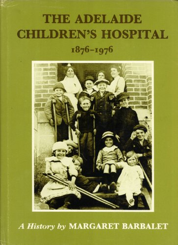 The Adelaide Children's Hospital 1876-1976: A History