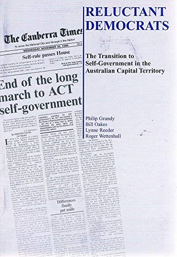 Reluctant democrats: The transition to self-government in the Australian Capital Territory: Grundy,...
