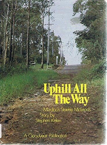 Uphill All the Way Murdoch Stanley McLeod's: Kelen Stephen
