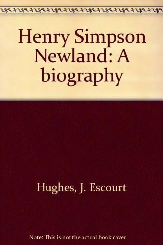 Henry Simpson Newland - A Biography: Hughes, J. Estcourt