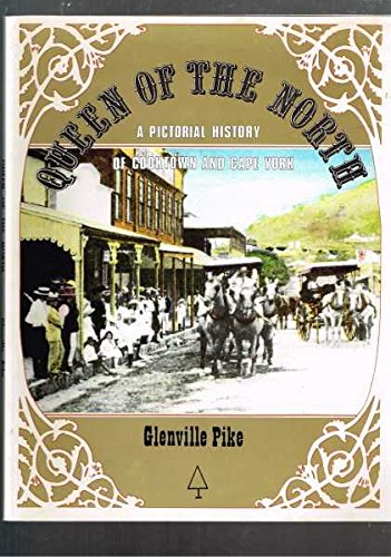 Queen of the north: A pictorial history of Cooktown and Cape York Peninsula (9780959896053) by Glenville Pike