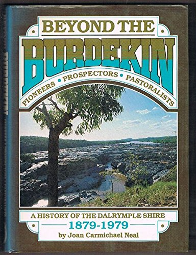 Beyond the Burdekin. Pioneers Prospectors Pastoralists. A History of the Dalrymple Shire 1879-1979.