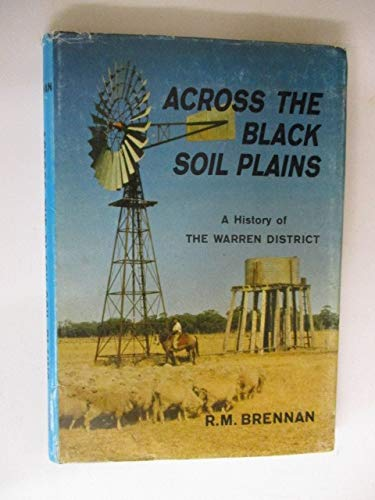 Across the Black Soil Plains. A History of the Warren District.: Brennan, R.M.
