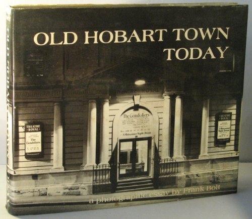 OLD HOBART TOWN TODAAY: a Photographic Essay