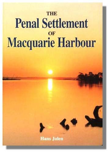 The Penal Settlement of MacQuarie Harbour 1822- 1822. an Outline of its History