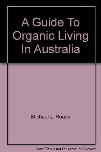 9780959920765: A guide to organic living in Australia
