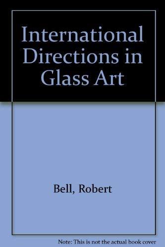 9780959928655: International Directions in Glass Art by Bell, Robert