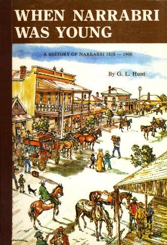 When Narrabri Was Young: A History of Narrabri 1818-1900: G. L. Hunt
