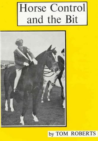 Horse control and the bit.: Roberts, Tom