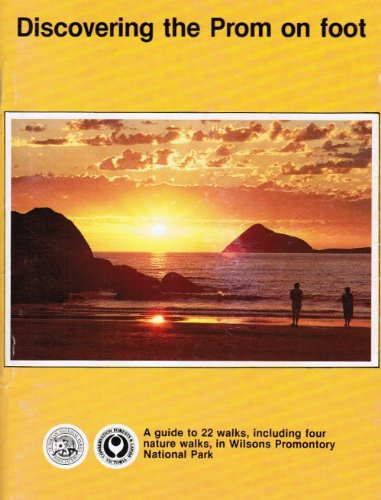 Discovering the Prom on Foot A Guide to 25 Walks, Including Four Nature Walks, in Wilsons Promont...