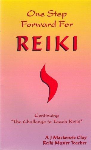 ONE STEP FORWARD FOR REIKI: Continuing The: Clay, A.J. Mackenzie