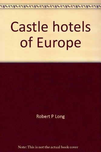 9780960006458: Castle hotels of Europe: Ancient castles, abbeys, baronial mansions, ancestral homes, chateaux and palaces in Western Europe, which offer hotel accommodations