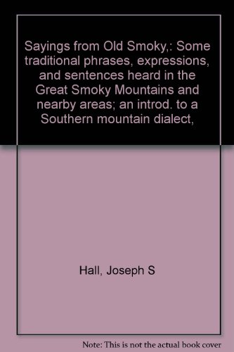 9780960016815: Sayings from Old Smoky,: Some traditional phrases, expressions, and sentences heard in the Great Smoky Mountains and nearby areas; an introd. to a Southern mountain dialect,