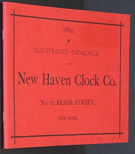 Illustrated catalogue of clocks manufactured by the: New Haven Clock