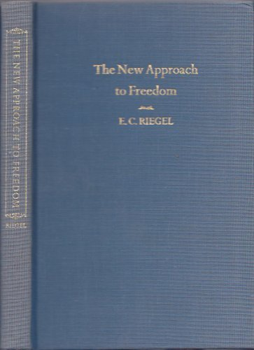 The new approach to freedom: Together with essays on the separation of money and state: Riegel, ...