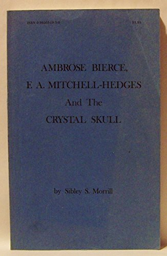 9780960031030: Ambrose Bierce, F. A. Mitchell-Hedges, and the crystal skull,