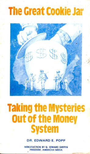 The great cookie jar: Taking the mysteries out of the money system: Edward E Popp