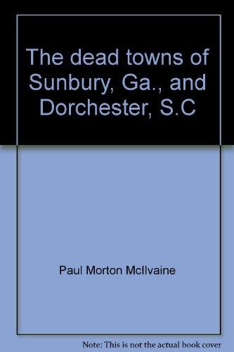 9780960041039: The dead towns of Sunbury, Ga., and Dorchester, S.C
