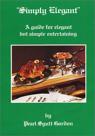 9780960049240: Simply Elegant: A Guide for Elegant but Simple Entertaining