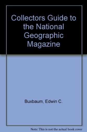 Collectors Guide to the National Geographic Magazine: Edwin C. Buxbaum