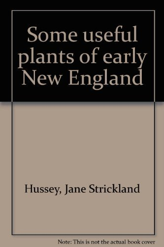 Some useful plants of early New England: Hussey, Jane Strickland