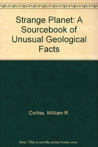 Strange planet : a sourcebook of unusual geological facts ; Volume E-1 ;; compiled by William R. ...