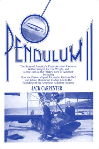 9780960073627: Pendulum II: The Story of America's Three Aviation Pioneers: Wilbur Wright, Orville Wright, and Glenn Curtiss