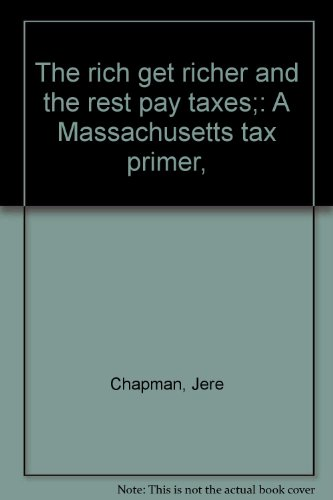 9780960076413: The rich get richer and the rest pay taxes;: A Massachusetts tax primer,