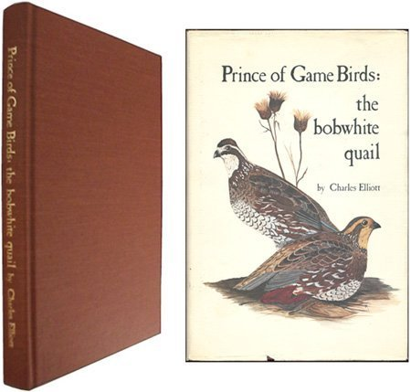 PRINCE OF GAME BIRDS: THE BOBWHITE QUAIL: Elliott, Charles