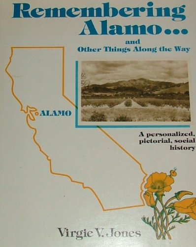 Remembering Alamo (California).and Other Things Along the Way: A Personalized, Pictorial, Social ...