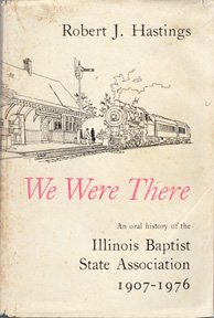 We were there: An oral history of the Illinois Baptist State Association, 1907-1976: Hastings, ...