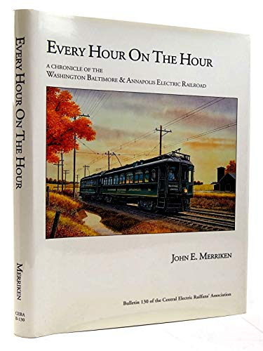 Every Hour on the Hour: A Chronicle of the Washington, Baltimore and Annapolis Electric Railroad (...