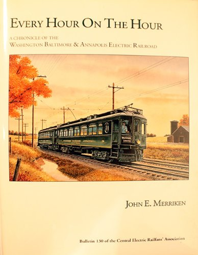 Every Hour on the Hour: A Chronicle of the Washington Baltimore & Annapolis Electric Railroad