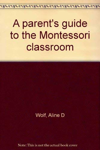 9780960101603: A parent's guide to the Montessori classroom