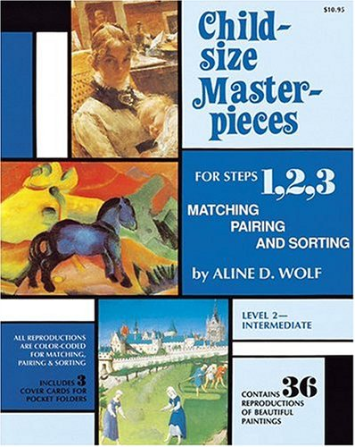 Child Size Masterpieces for Steps 1, 2,: Aline D. Wolf