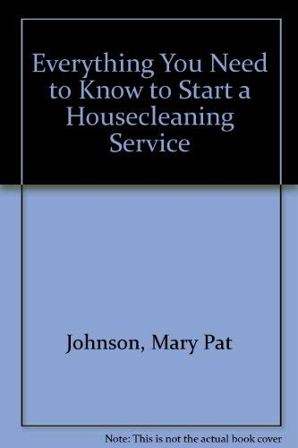 9780960105403: Everything You Need to Know to Start A House Cleaning Service